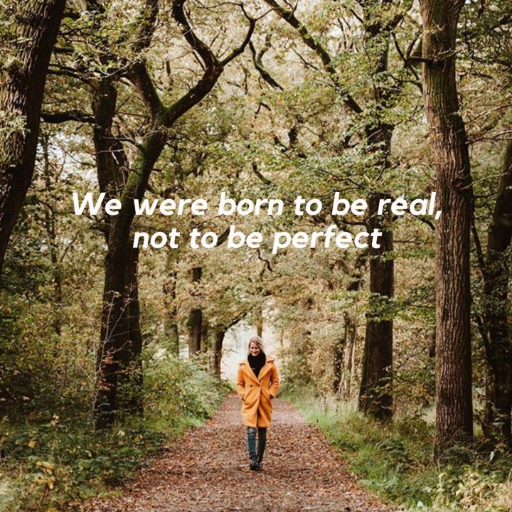 We were born to be real,    not to be perfect